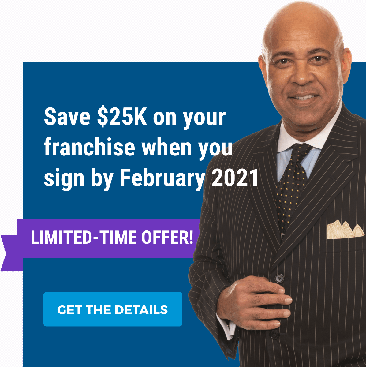 Save $25K on your franchise when you sign by February 2021. Limited-time offer! Get the Details >